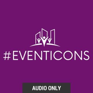 #EventIcons - Meet The Icons Of The Events Industry (Audio)
