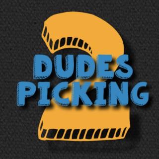 2 Dudes Picking