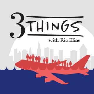 3 Things (with Ric Elias)