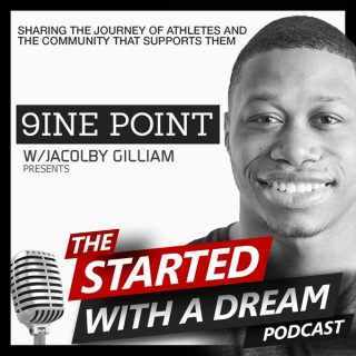 9INE POINT Started With A Dream Podcast w/ Jacolby Gilliam