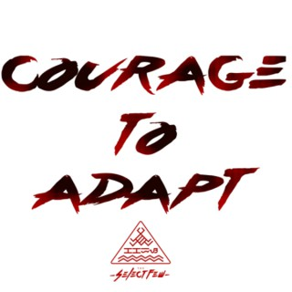 """""""Courage To Adapt"""""""