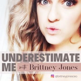 Underestimate Me with Brittney Jones