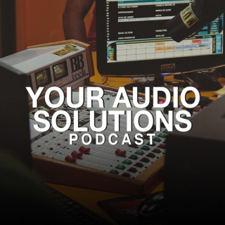 Your Audio Solutions Podcast