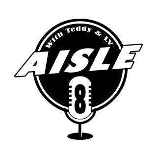Aisle8's Podcast