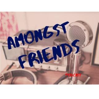 Amongst Friends Podcast