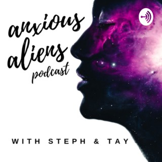 Anxious Aliens Podcast