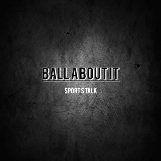 Ball About It Sports Talk