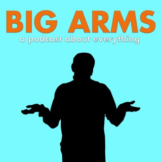 Big Arms Podcast