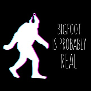 Bigfoot is Probably Real Podcast