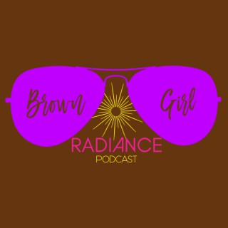 Brown Girl Radiance Podcast