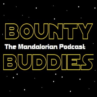 Bounty Buddies - The Mandalorian Podcast
