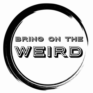Bring On The Weird