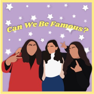 Can We Be Famous?
