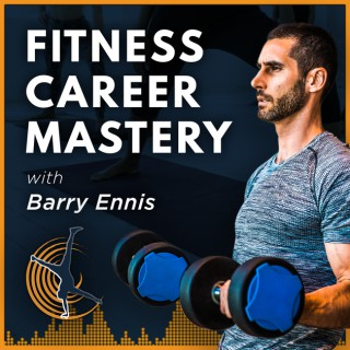 Fitness Career Mastery Podcast: Group Fitness   Personal Training   Studio & Gym Business