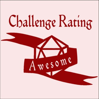 Challenge Rating Awesome, A Dungeons and Dragons Podcast