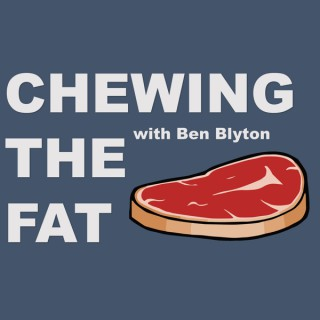 Chewing the Fat with Ben Blyton
