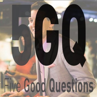 Five Good Questions Podcast