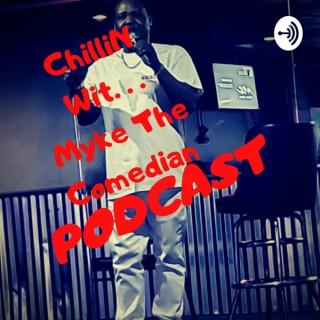 CHiLLin WiT. . .Myke The Comedian