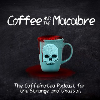 Coffee and the Macabre