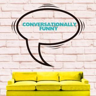 Conversationally Funny Podcast