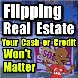 Flipping Houses & Real Estate with The Flip Man