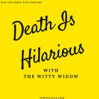 Death Is Hilarious (Formerly the Dirty Bits Podcast)