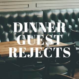 Dinner Guest Rejects