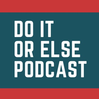 Do It Or Else Podcast