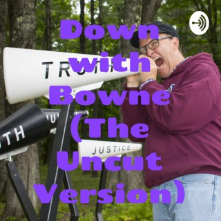 Down with Bowne (The Uncut Version)