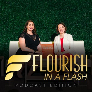 Flourish in a Flash: Podcast Edition
