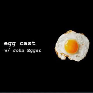 Egg Cast w/ John Egger