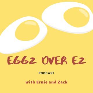 Eggz Over EZ Podcast