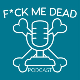 F*ck Me Dead Podcast