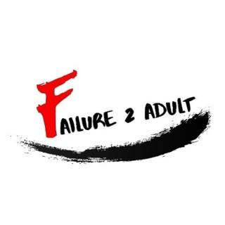 Failure 2 Adult