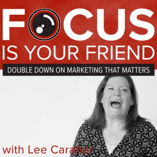 Focus Is Your Friend: How to double down on marketing that matters