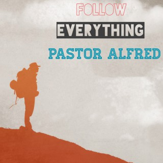 Follow Everything Pastor Alfred