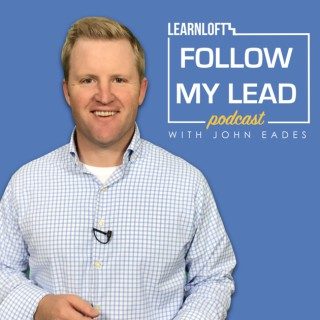 Follow My Lead: Developing the Leaders of Tomorrow with John Eades