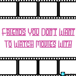 Friends You Don't Want to Watch Movies With