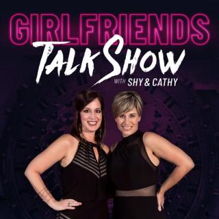 Girlfriends Talk Show with Shy & Cathy