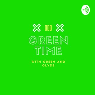 Green Time! With Green and Clyde