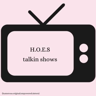 H.O.E.S Talkin Shows