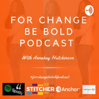 For Change Be Bold Podcast