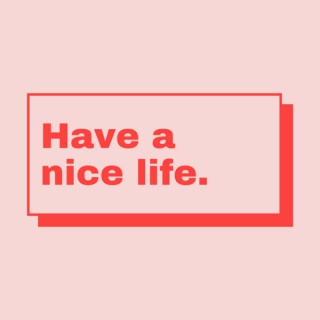 Have a nice life.