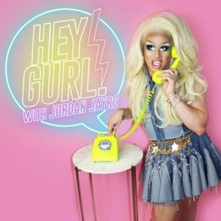 Hey Gurl! with Jordan Jayro