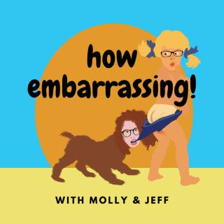 How Embarrassing! Podcast with Molly & Jeff