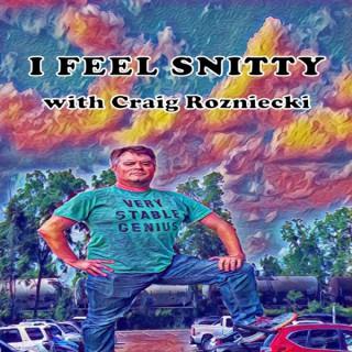 I Feel Snitty with Craig Rozniecki