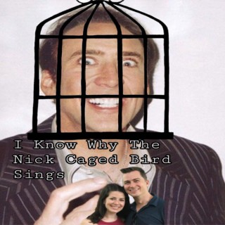 I Know Why the Nick Caged Bird Sings