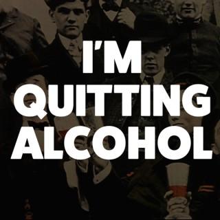 I'm Quitting Alcohol