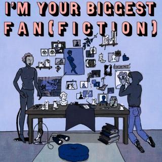 I'm Your Biggest Fan(fiction)!
