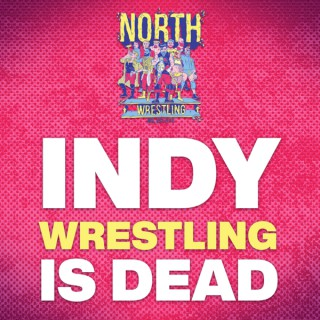 Indy Wrestling is Dead